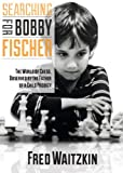 img - for Searching for Bobby Fischer: The Father of a Prodigy Observes the World book / textbook / text book