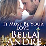 It Must be Your Love: The Sullivans, Book 11 (       UNABRIDGED) by Bella Andre Narrated by Eva Kaminsky