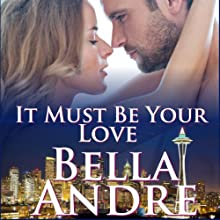 It Must be Your Love: Seattle Sullivans, Book 2 Audiobook by Bella Andre Narrated by Eva Kaminsky