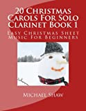 img - for 20 Christmas Carols For Solo Clarinet Book 1: Easy Christmas Sheet Music For Beginners (Volume 1) book / textbook / text book
