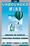 img - for The Unbounded Mind: Breaking the Chains of Traditional Business Thinking book / textbook / text book