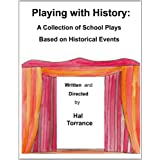 Playing With History: A Collection Of School Plays Based On Historical Events ~ Hal