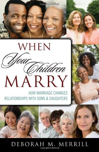 When Your Children Marry: How Marriage Changes Relationships with Sons and Daughters, by Deborah M. Merrill Clark University