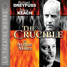 The Crucible Performance by Arthur Miller Narrated by Stacy Keach, Richard Dreyfuss, Ed Begley, Hector Elizondo, full cast