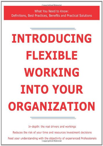 Introducing Flexible Working into Your Organization - What You Need to Know: Definitions, Best Practices, Benefits and P