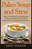 img - for Paleo Soup and Stew: The Ultimate Cookbook for Scrumptious and Healthy Soups and Stews book / textbook / text book