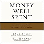 Money Well Spent : A Strategic Plan for Smart Philanthropy | Paul Brest,Hal Harvey