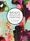 img - for Brave Intuitive Painting: A Journal For Living Creatively book / textbook / text book