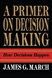 img - for Primer on Decision Making: How Decisions Happen book / textbook / text book