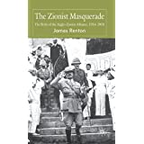 The Zionist Masquerade: The Birth of the Anglo-Zionist Alliance, 1914-1918by James Renton