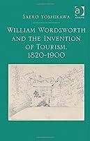 William Wordsworth and the Invention of Tourism, 1820-1900, by Saeko Yoshikawa