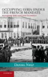 Occupying Syria under the French Mandate: Insurgency, Space and State Formation (Cambridge Middle East Studies)