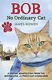 James Bowen Bob: No Ordinary Cat