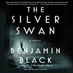 The Silver Swan: A Novel (       UNABRIDGED) by Benjamin Black Narrated by Timothy Dalton