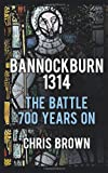 Chris Brown Bannockburn 1314: The Battle 700 Years On
