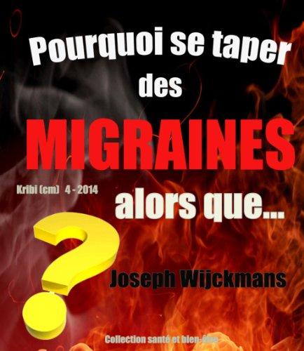 Pourquoi se taper des migraines alors que… (collection santé et bien-être t. 12) (French Edition)