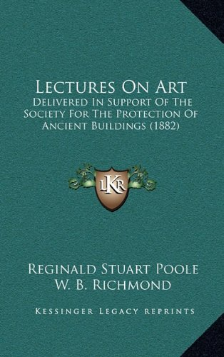 Lectures on Art: Delivered in Support of the Society for the Protection of Ancient Buildings (1882)
