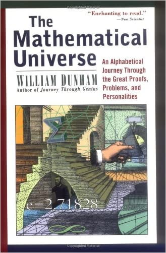 The Mathematical Universe: An Alphabetical Journey Through the Great Proofs, Problems, and Personalities written by William Dunham
