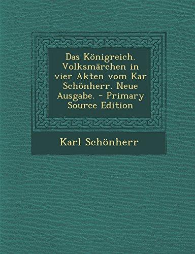 Das Konigreich. Volksmarchen in Vier Akten Vom Kar Schonherr. Neue Ausgabe. - Primary Source Edition