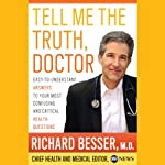 Tell Me the Truth, Doctor: Easy-to-Understand Answers to Your Most Confusing and Critical Health Questions | Richard Besser