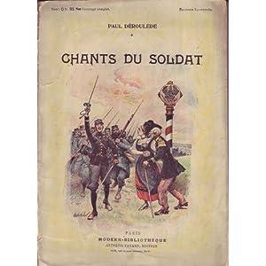 Paul Déroulède. Chants du soldat Nouveaux chants du soldat Marches et sonneries Refrains militaires Chants du paysan