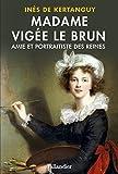 Elisabeth Vigée Le Brun, amie et portraitiste des reines par Inès de Kertanguy