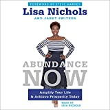 Abundance Now: Amplify Your Life, Work, Love, and Money -- and Achieve Prosperity Today
