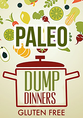 Whole Food Paleo Dump Dinners: Grain Free Dairy Free Meals In One Pot by Mike Woods