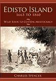 Edisto Island, 1663 to 1860:: Wild Eden to Cotton Aristocracy (Definitive History)