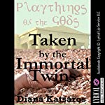 Taken by the Immortal Twins: A Tale of Paranormal Double Penetration | Diana Katsaros