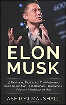 Elon Musk: 46 Fascinating Facts About The Mastermind Real Life 'Iron Man', CEO, Billionaire, Entrepreneur, Visionary & Renaissance Man