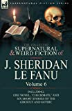 The Collected Supernatural and Weird Fiction of J. Sheridan Le Fanu: Volume 6-Including One Novel, Checkmate,  and Six Short Stories of the Ghostly