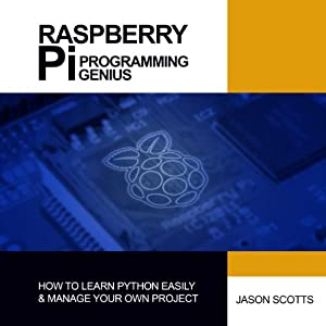 Raspberry Pi in Easy Steps: Raspberry Pi Guide on Python & Projects Programming | [Jason Scotts]