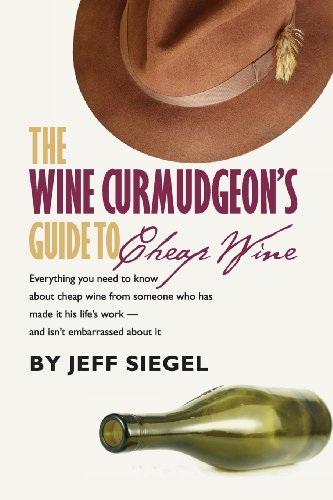 The Wine Curmudgeon's Guide to Cheap Wine by Jeff Siegel