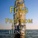 The Flag of Freedom Hörbuch von Seth Hunter Gesprochen von: Terry Wale