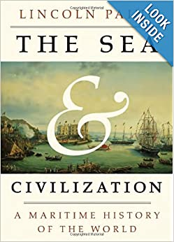 The Sea and Civilization: A Maritime History of the World by Lincoln Paine