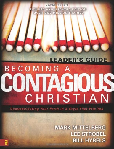 Becoming a Contagious Christian Six Sessions on Communicating Your Faith in a Style That Fits You Leader s Guide310257875