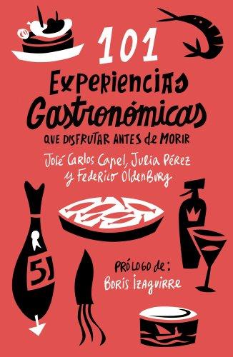 Portada del libro 101 experiencias gastronómicas que no te puedes perder de José Carlos Capel, Federico Oldenburg, Julia Pérez Sánchez