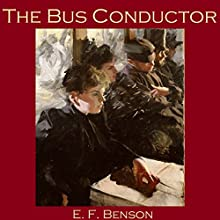 The Bus Conductor (       UNABRIDGED) by E. F. Benson Narrated by Cathy Dobson