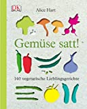 Gemüse satt!: 140 vegetarische Lieblingsgerichte