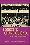 Londons Grand Guignol and the Theatre of Horror (University of Exeter Press - Exeter Performance Studies)