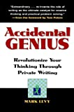 Accidental Genius: Revolutionize Your Thinking Through Private Writing (1576750833) by Levy, Mark