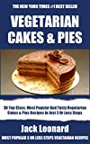 Collection of 30 Top Class, Most Popular And Super Tasty Vegetarian Cakes And Pies Recipes In Just 3 Or Less Steps (English Edition)