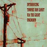 Introducing Townes Van Zandt Via The Great Unknown