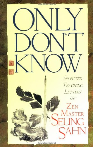 Only Don't Know: Selected Teaching Letters of Zen Master Seung Sahn: Seung Sahn: 9781570624322: Amazon.com: Books