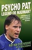 Psycho Pat - The Autobiography of Pat Van den Hauwe: Legend or Madman