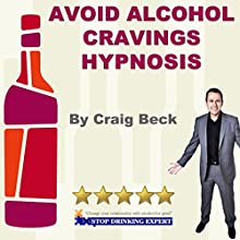 Avoid Alcohol Cravings Hypnosis  by Craig Beck Narrated by Craig Beck