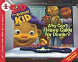 Sid the Science Kid: Why Can't I Have Cake for Dinner? (Let's-Read-and-Find-Out Science 1) (006185266X) by Huelin, Jodi
