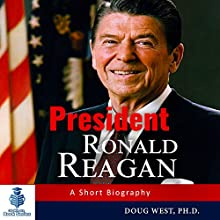 President Ronald Reagan: A Short Biography: 30 Minute Book Series, Book 19 Audiobook by Doug West Narrated by Gregory Diehl