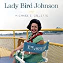 Lady Bird Johnson: An Oral History (       UNABRIDGED) by Michael L. Gillette Narrated by Corinna May